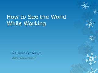 How to See the World While Working
