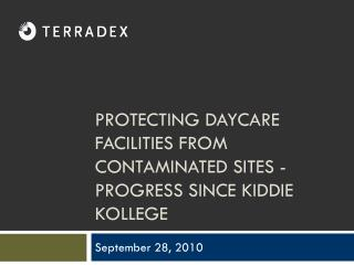 PROTECTING DAYCARE FACILITIES FROM CONTAMINATED SITES - PROGRESS SINCE KIDDIE KOLLEGE