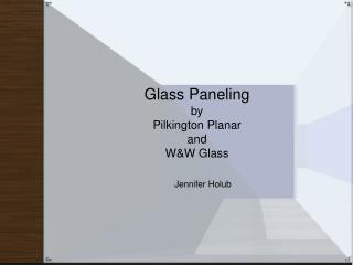 Glass Paneling by  Pilkington Planar and W&W Glass