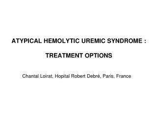 ATYPICAL HEMOLYTIC UREMIC SYNDROME : TREATMENT OPTIONS