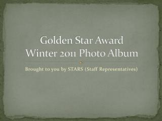 Golden Star Award Winter 2011 Photo Album