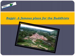 Rajgir- A famous place for the Buddhists