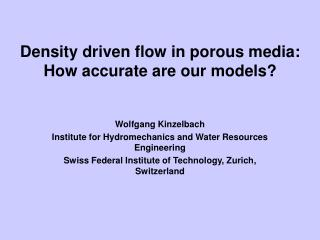 Density driven flow in porous media: How accurate are our models?