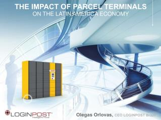 THE IMPACT OF PARCEL TERMINALS ON THE LATIN AMERICA ECONOMY