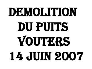 DEMOLITION DU PUITS VOUTERS 14 JUIN 2007