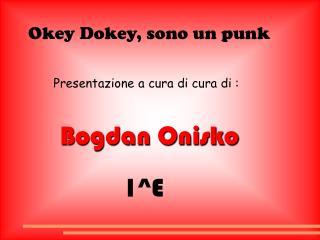 Okey Dokey, sono un punk