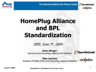 HomePlug Alliance and BPL Standardization IEEE, June 7 th , 2004
