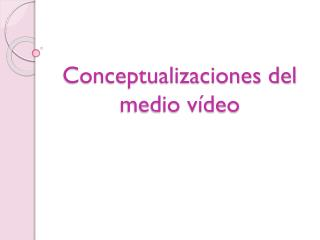 Conceptualizaciones del medio vídeo