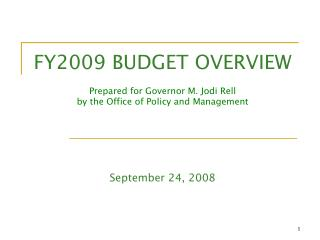 FY2009 BUDGET OVERVIEW Prepared for Governor M. Jodi Rell  by the Office of Policy and Management