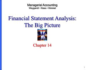 Managerial Accounting Weygandt • Kieso • Kimmel Financial Statement Analysis:  The Big Picture