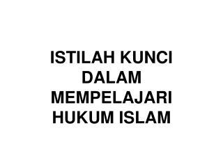ISTILAH KUNCI DALAM MEMPELAJARI HUKUM ISLAM
