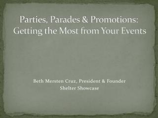 Parties, Parades & Promotions:   Getting  the Most from Your Events