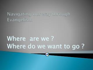 Navigating our way through Evangelism