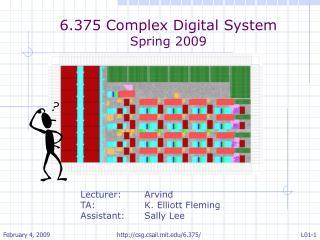 6.375 Complex Digital System Spring 2009