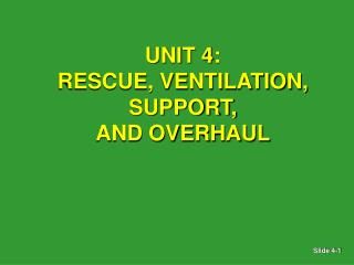 UNIT 4: RESCUE, VENTILATION, SUPPORT,  AND OVERHAUL