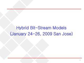 Hybrid Bit-Stream Models (January 24-26, 2009 San Jose)