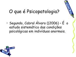 O que é Psicopatologia?