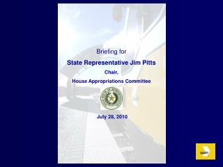 Briefing for State Representative Jim Pitts Chair, House Appropriations Committee   July 28, 2010