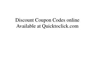 Discount Coupon Codes online Available at Quicktoclick.com