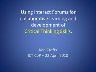 Using Interact Forums for collaborative learning and development of  Critical Thinking Skills.