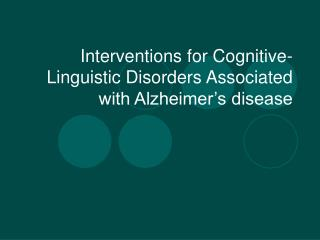 Interventions for Cognitive-Linguistic Disorders Associated with Alzheimer's disease