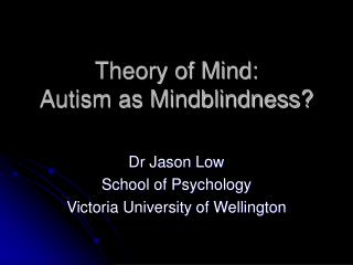 Theory of Mind:  Autism as Mindblindness?