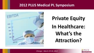 Private Equity  In Healthcare: What's the Attraction?
