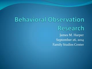 Behavioral Observation Research