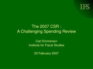 The 2007 CSR :  A Challenging Spending Review