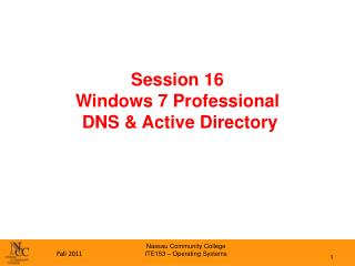 Session 16 Windows 7 Professional  DNS & Active Directory