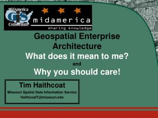 Geospatial Enterprise Architecture What does it mean to me? and Why you should care!