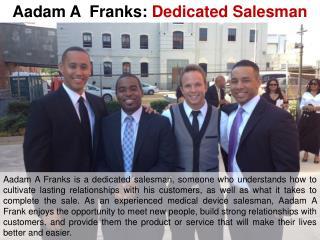 Aadam A Franks-Dedicated Salesman