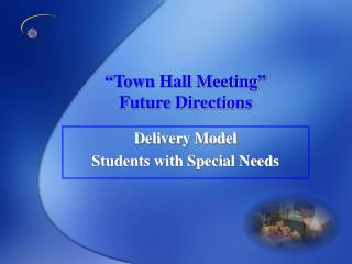 """Town Hall Meeting"" Future Directions"