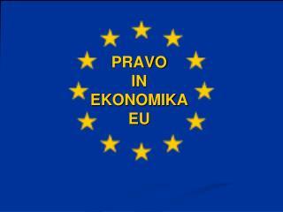 PRAVO IN EKONOMIKA EU