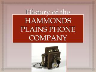 History of the HAMMONDS PLAINS PHONE COMPANY
