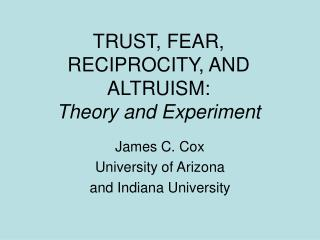 TRUST, FEAR, RECIPROCITY, AND ALTRUISM:  Theory and Experiment