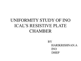 UNIFORMITY STUDY OF INO ICAL'S RESISTIVE PLATE CHAMBER