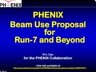 PHENIX  Beam Use Proposal  for  Run-7 and Beyond W.A. Zajc for the PHENIX Collaboration