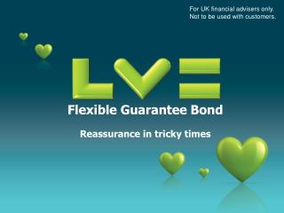 Flexible Guarantee Bond Reassurance in tricky times