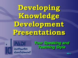 Developing Knowledge Development Presentations