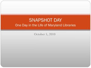 SNAPSHOT DAY One Day in the Life of Maryland Libraries