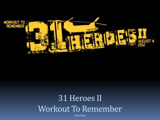 31 Heroes II Workout To Remember Click to Start