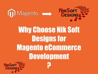 Why Choose Nik Soft Designs for  Magento eCommerce Development  ?