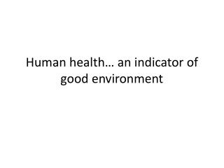 Human health… an indicator of good environment