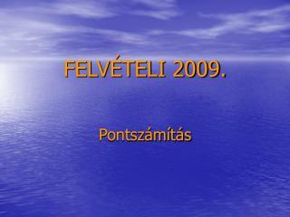 FELVÉTELI 2009.