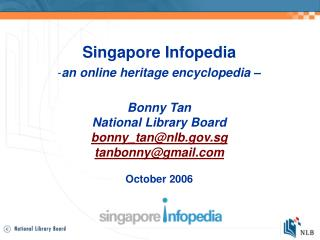 Singapore Infopedia an online heritage encyclopedia  – Bonny Tan National Library Board