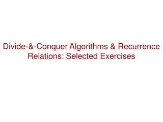 Divide-&-Conquer Algorithms & Recurrence Relations: Selected Exercises