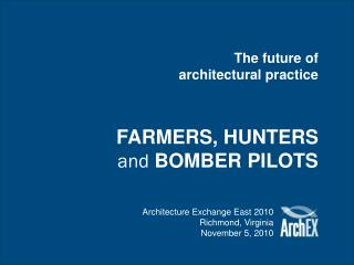 The future of architectural practice FARMERS, HUNTERS  and  BOMBER PILOTS