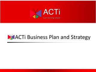 ACTi Business Plan and Strategy