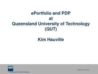 ePortfolio and PDP at Queensland University of Technology (QUT) Kim Hauville